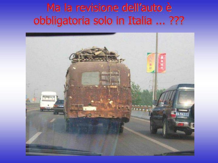 Ma la revisione dell'auto è obbligatoria solo in Italia ... ???