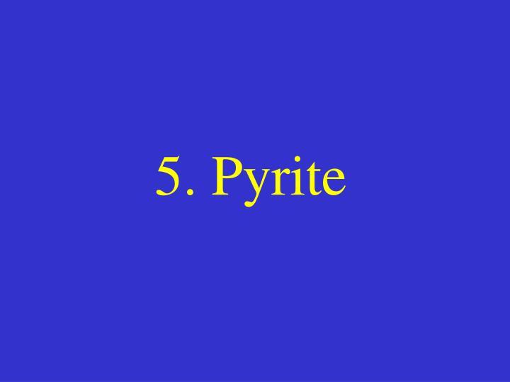 5. Pyrite
