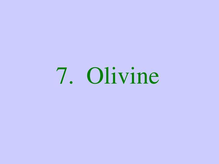 7.  Olivine