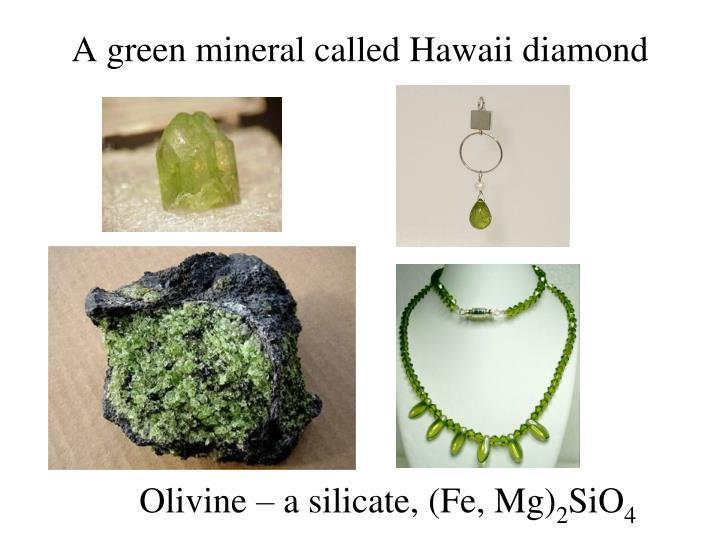 A green mineral called Hawaii diamond