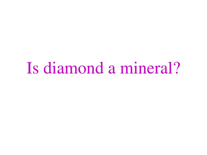 Is diamond a mineral?