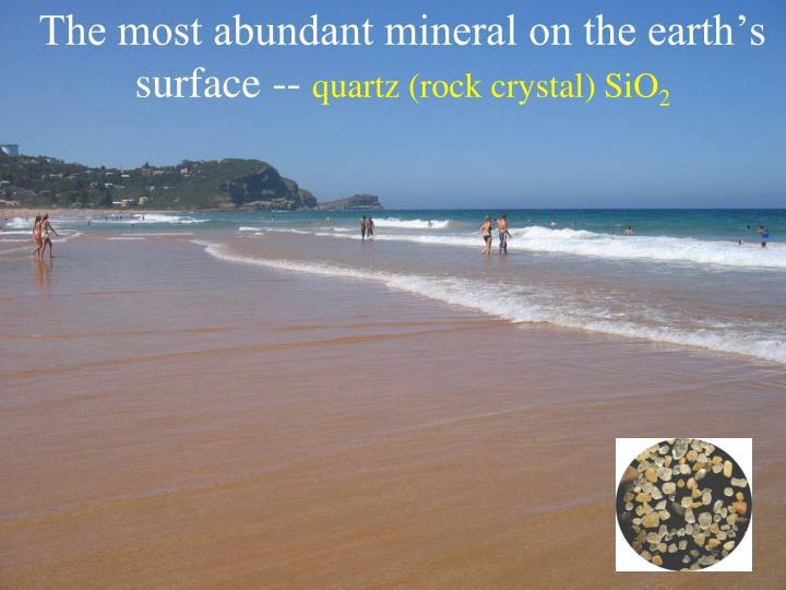 The most abundant mineral on the earth's surface --