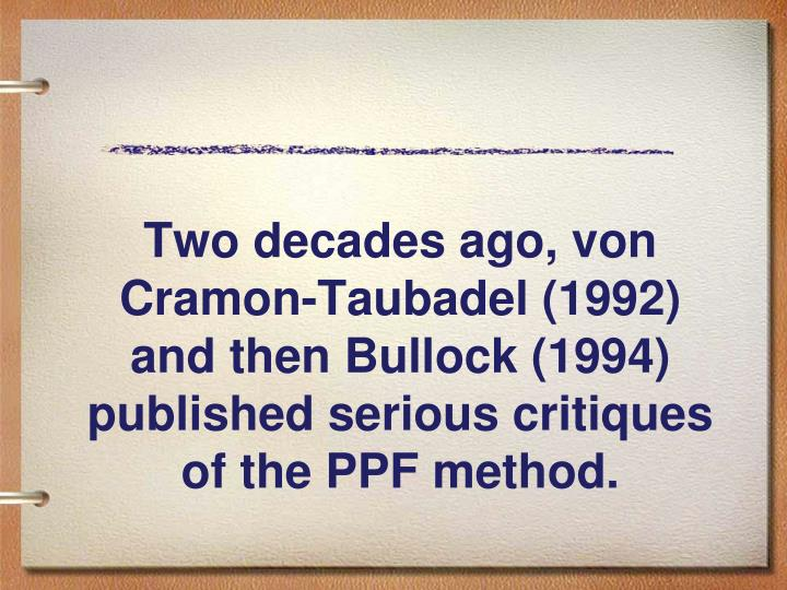 Two decades ago, von Cramon-Taubadel (1992) and then Bullock (1994) published serious critiques of the PPF method.