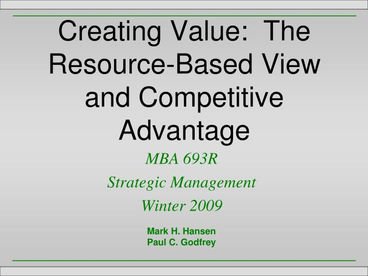 Creating Value:  The Resource-Based View and Competitive Advantage