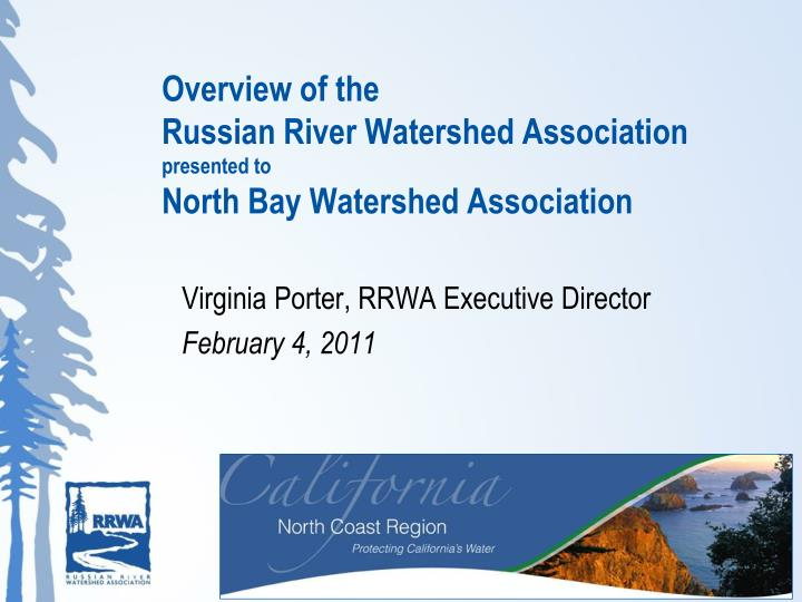 Overview of the russian river watershed association presented to north bay watershed association