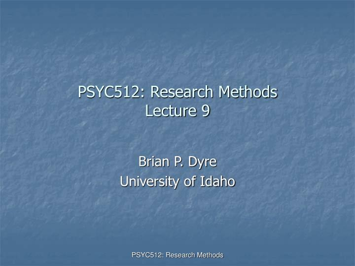Psyc512 research methods lecture 9