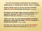 fix the following sentences by adding a semicolon a transition word and a comma