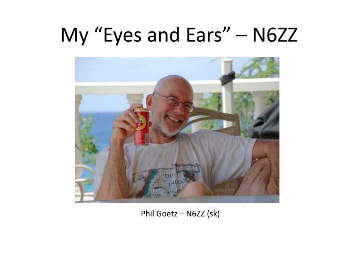 "My ""Eyes and Ears"" – N6ZZ"