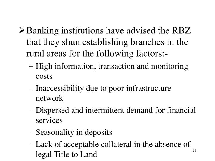 Banking institutions have advised the RBZ that they shun establishing branches in the rural areas for the following factors:-