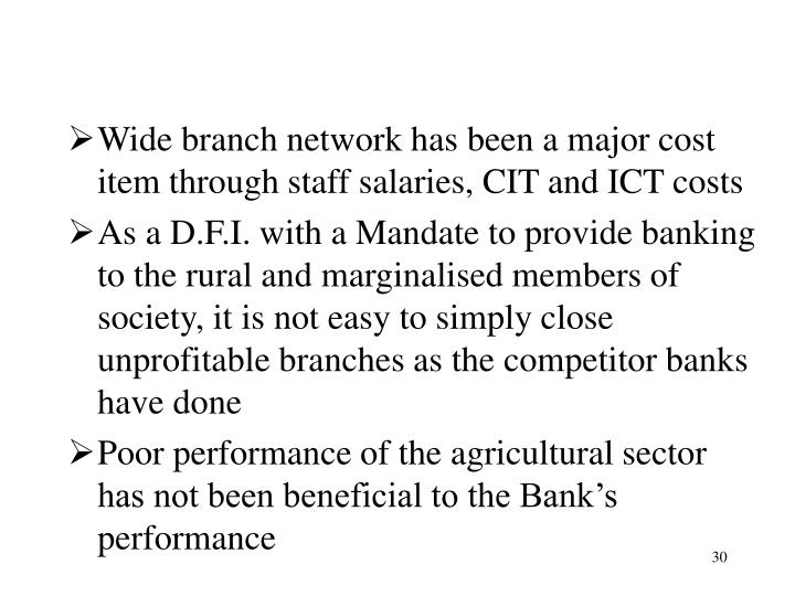 Wide branch network has been a major cost item through staff salaries, CIT and ICT costs