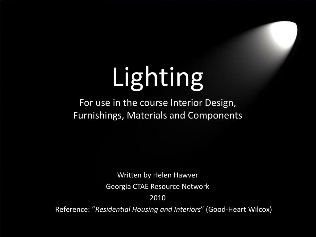 Ppt Lighting For Use In The Course Interior Design Furnishings Materials And Components Powerpoint Presentation Id 6720425
