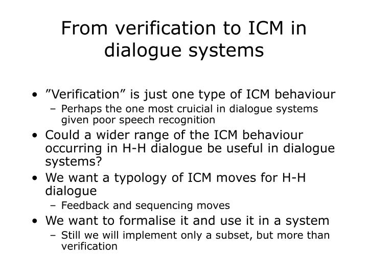 From verification to ICM in dialogue systems