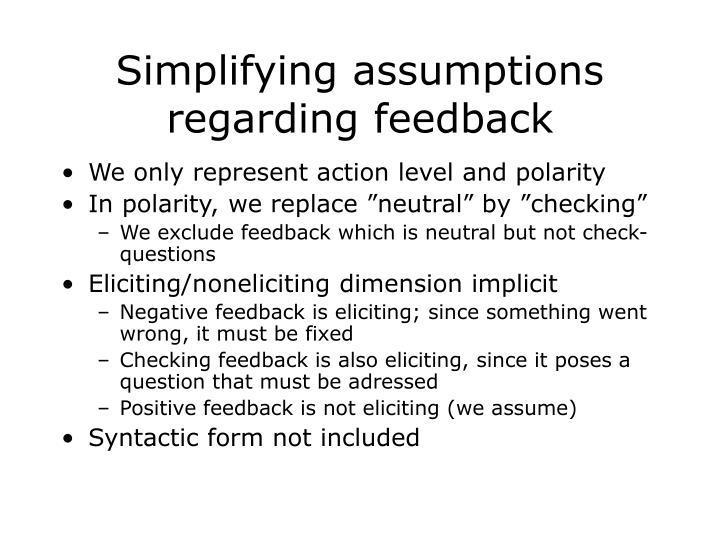Simplifying assumptions regarding feedback