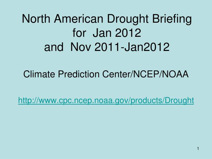 North american drought briefing for jan 2012 and nov 2011 jan2012