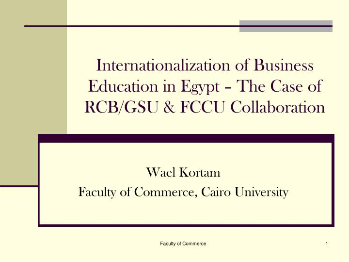 internationalization of business education in egypt the case of rcb gsu fccu collaboration n.