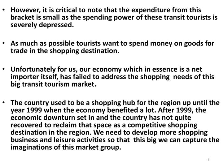 However, it is critical to note that the expenditure from this bracket is small as the spending power of these transit tourists is severely depressed.