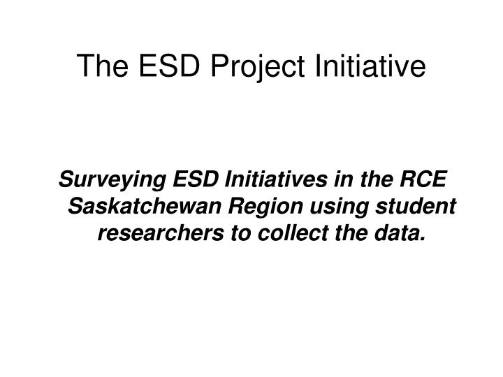 The esd project initiative