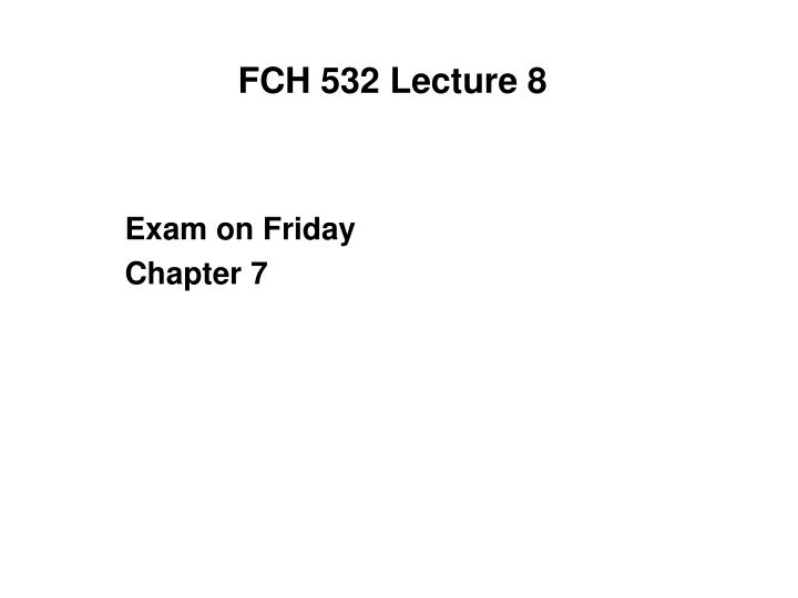 fch 532 lecture 8 n.
