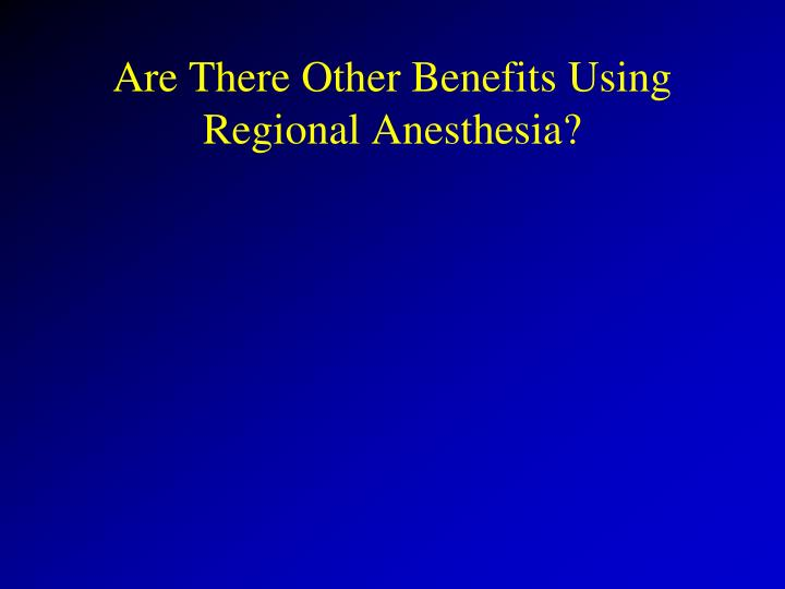 Are There Other Benefits Using Regional Anesthesia?