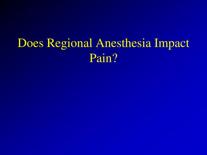 Does Regional Anesthesia Impact Pain?