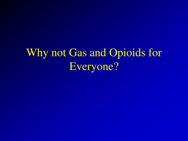 Why not Gas and Opioids for Everyone?
