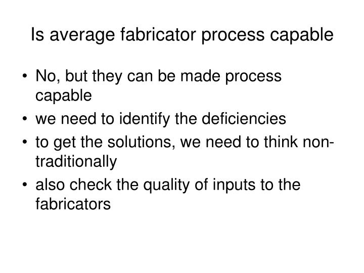 Is average fabricator process capable