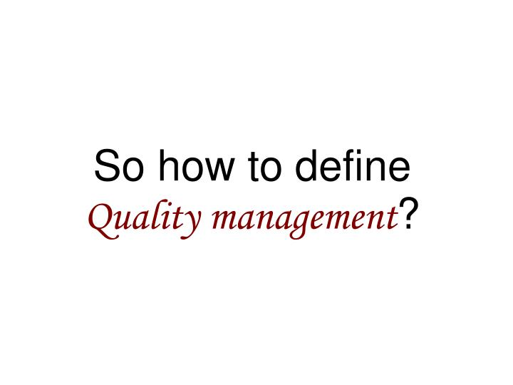 So how to define quality management
