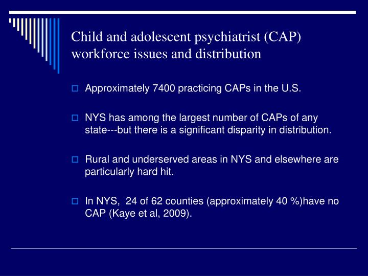 Child and adolescent psychiatrist cap workforce issues and distribution