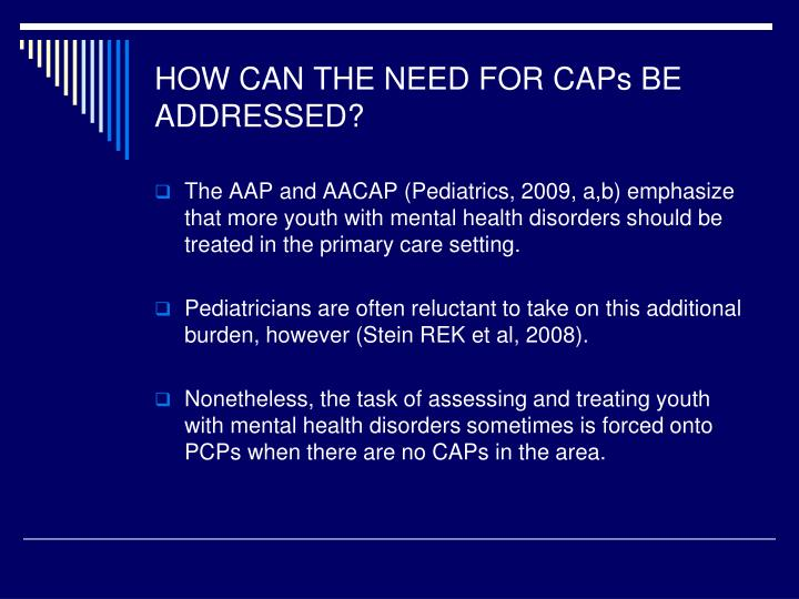 HOW CAN THE NEED FOR CAPs BE ADDRESSED?