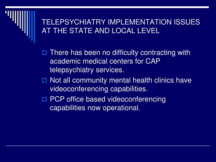 TELEPSYCHIATRY IMPLEMENTATION ISSUES AT THE STATE AND LOCAL LEVEL