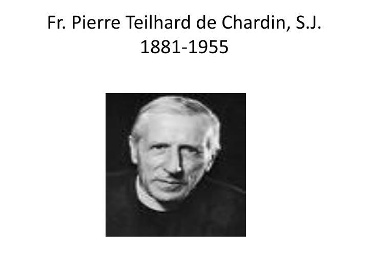 Fr. Pierre Teilhard de Chardin, S.J.