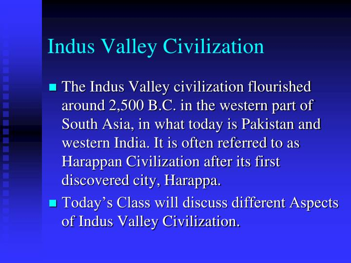 the reasons for the flourishing of the indus valley civilization around the year 2500 bc 2500 bc: the indus river valley civilization the first evidence points to the indus river valley civilization developing around 2500 this causes massive.