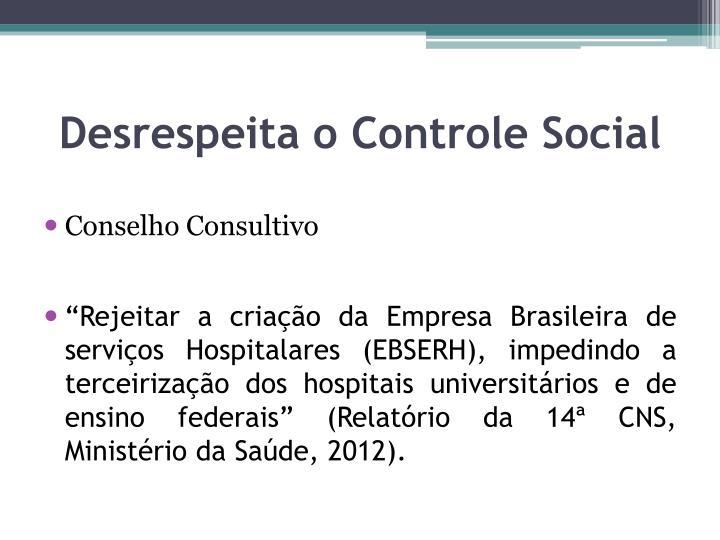 Desrespeita o Controle Social