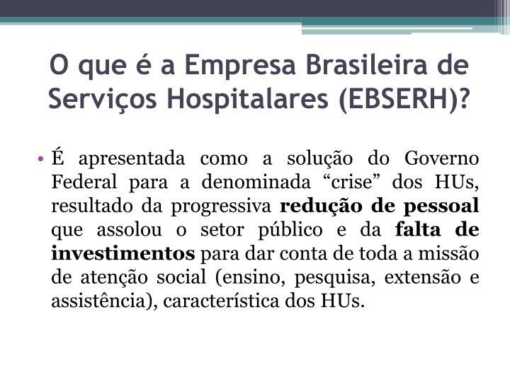 O que é a Empresa Brasileira de Serviços Hospitalares (EBSERH)?