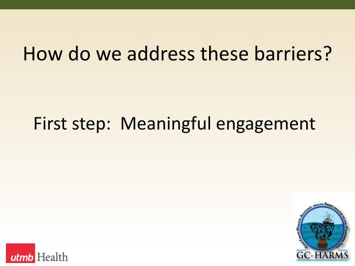 How do we address these barriers?