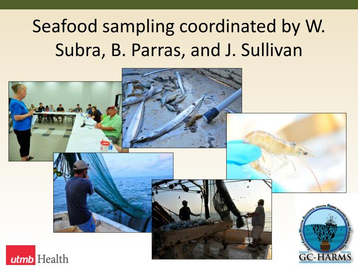 Seafood sampling coordinated by W. Subra, B. Parras, and J. Sullivan