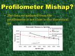 profilometer mishap