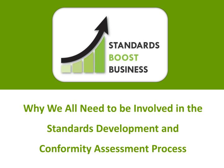 Why we all need to be involved in the standards development and conformity assessment process