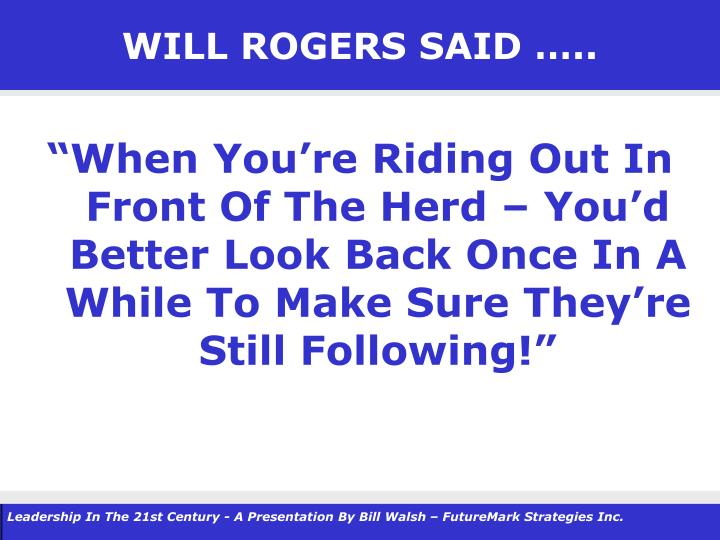 WILL ROGERS SAID …..