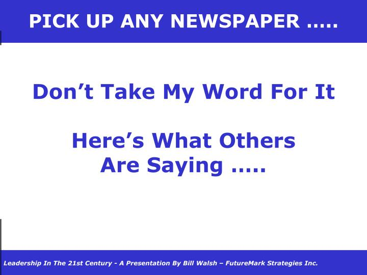 PICK UP ANY NEWSPAPER …..