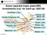 some reported major plate hrc investments t y for start up 2007 08