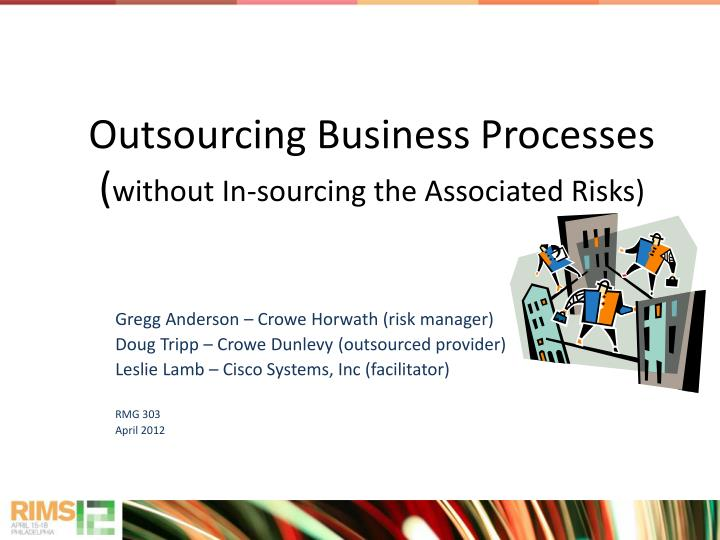 Outsourcing business processes without in sourcing the associated risks