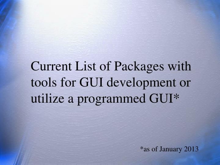 Current List of Packages with tools for GUI development or  utilize a programmed GUI*