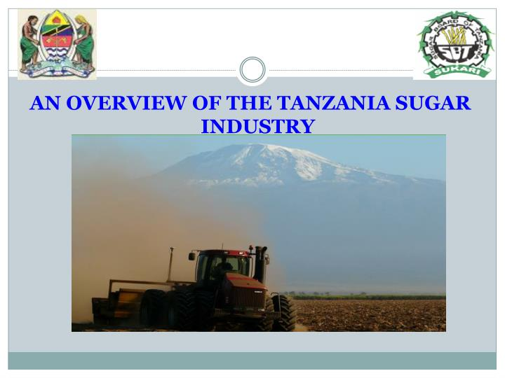 AN OVERVIEW OF THE TANZANIA SUGAR INDUSTRY