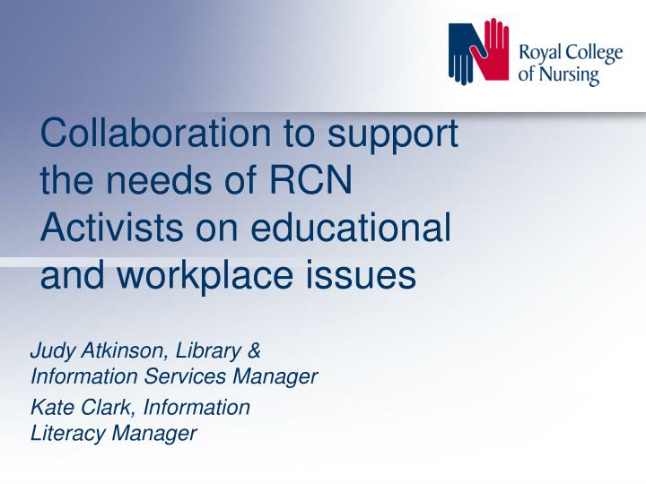 collaboration to support the needs of rcn activists on educational and workplace issues n.
