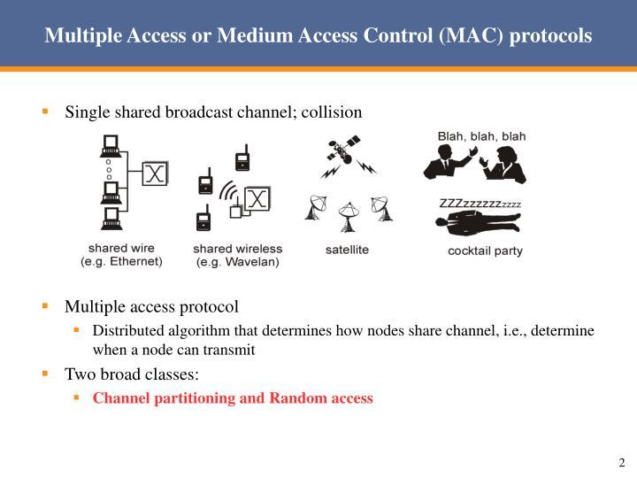 Multiple access or medium access control mac protocols