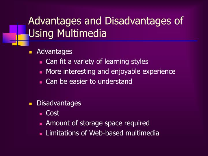 Advantages and Disadvantages of Using Multimedia
