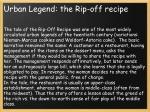 urban legend the rip off recipe
