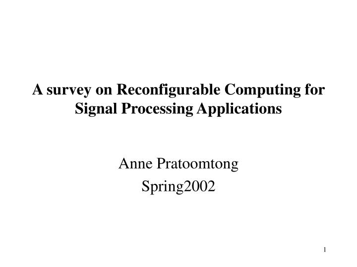 a survey on reconfigurable computing for signal processing applications n.