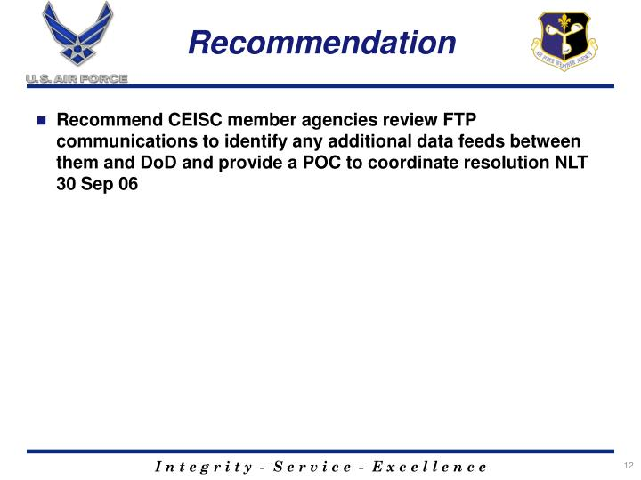 Recommend CEISC member agencies review FTP communications to identify any additional data feeds between them and DoD and provide a POC to coordinate resolution NLT 30 Sep 06